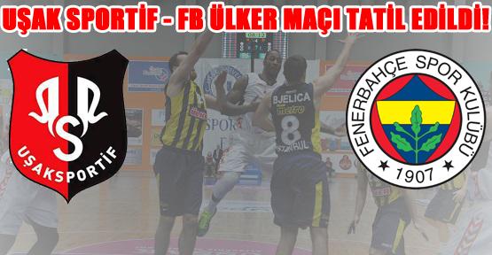 Uşak Sportif – Fenerbahçe Ülker Maçı Cuma 18.00'de!