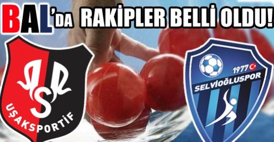 Uşak Sportif ve Selvioğluspor'un BAL'daki Rakipleri Belli Oldu!