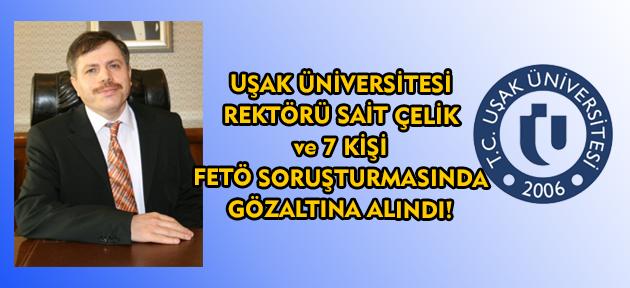 Uşak Üniversitesi Rektörü Sait Çelik gözaltına alındı!