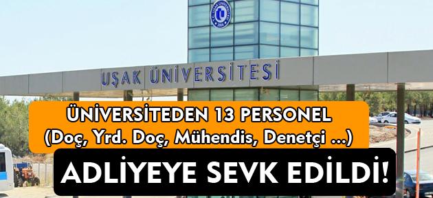Uşak Üniversitesi'nden 13 kişi adliyede!