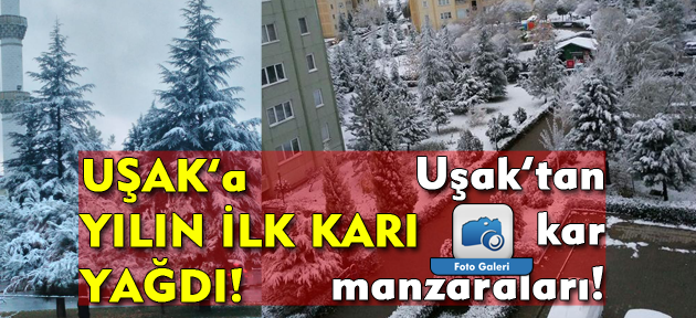 Uşak'a yılın ilk karı yağdı! Uşak'tan kar manzaraları!