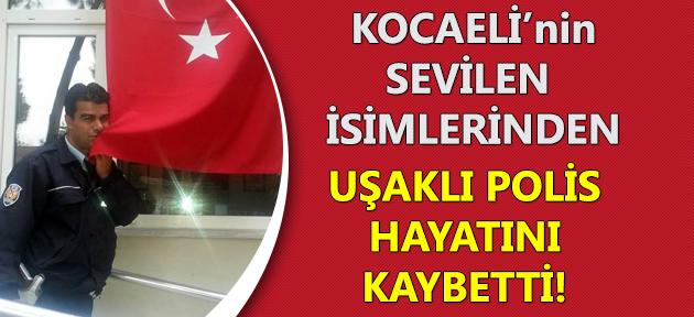 Uşaklı polis Kocaeli'de hayatını kaybetti!