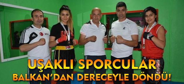 Uşaklı sporcular Balkan Şampiyonası'nda derece kazandı!
