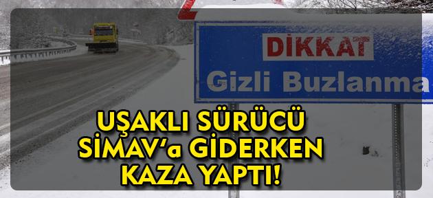 Uşaklı sürücü, Simav'a giderken buzlu yolda kaza yaptı!
