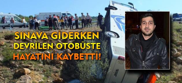 Uşaklı Üniversite öğrencisi Yozgat'ta otobüsün devrilmesi sonucu hayatını kaybetti!
