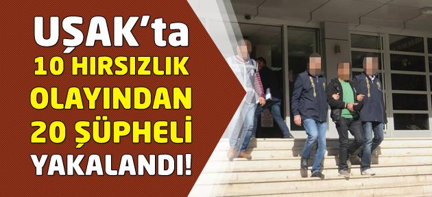 Uşak'ta 10 ayrı hırsızlıktan 20 gözaltı!