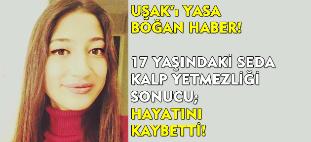 Uşak'ta 17 yaşındaki kız, kalp yetmezliğinden hayatını kaybetti!