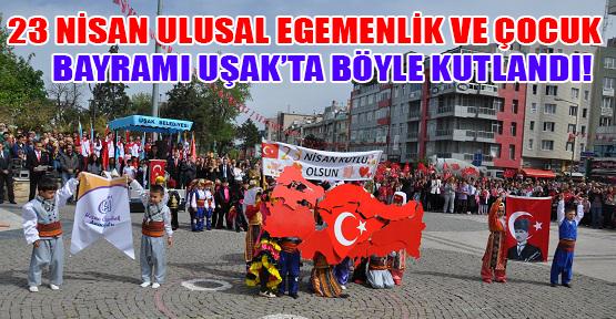 Uşak'ta 23 Nisan Ulusal Egemenlik ve Çocuk Bayramı Törenlerle Kutlandı