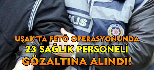 Uşak'ta 23 sağlık personeli FETÖ'den gözaltına alındı!