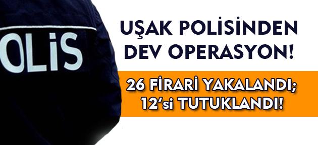 Uşak'ta 26 firari yakalandı, 12 kişi tutuklandı!