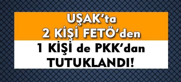 Uşak'ta 2 kişi FETÖ'den 1 kişi PKK'dan tutuklandı!