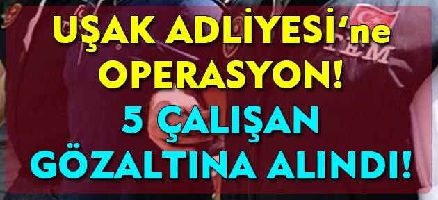 Uşak'ta 5 adliye çalışanı FETÖ'den gözaltına alındı!
