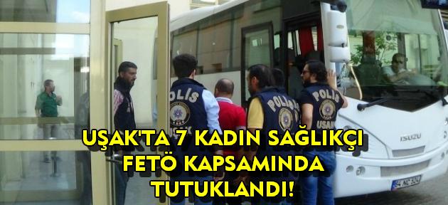 Uşak'ta 7 sağlık personeli tutuklandı!