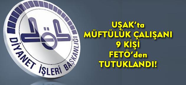 Uşak'ta 9 müftülük çalışanı tutuklandı!