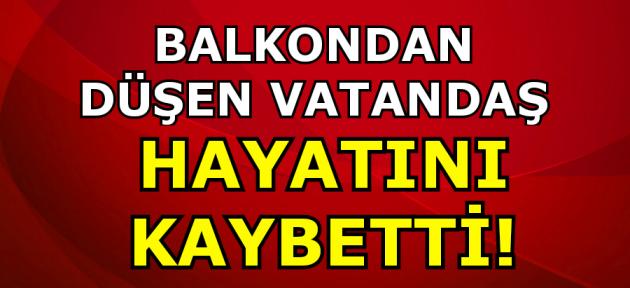Uşak'ta balkondan düşen vatandaş hayatını kaybetti!