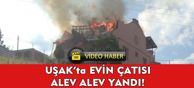 Uşak'ta ev yangını! Alev alev yandı!