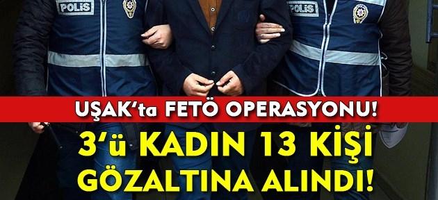 Uşak'ta FETÖ operasyonu! 13 kişi gözaltına alındı!