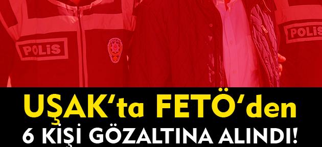 Uşak'ta FETÖ operasyonu! 6 gözaltı!