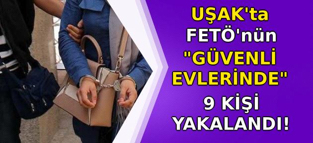 Uşak'ta FETÖ operasyonu! 6'sı kadın 9 gözaltı!