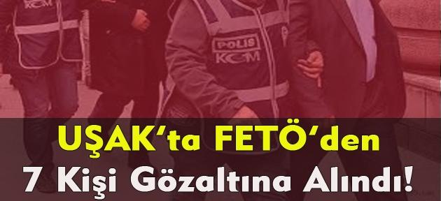 Uşak'ta FETÖ operasyonu! 7 kişi gözaltına alındı!