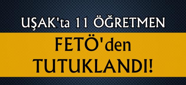 Uşak'ta FETÖ'den 11 öğretmen tutuklandı!