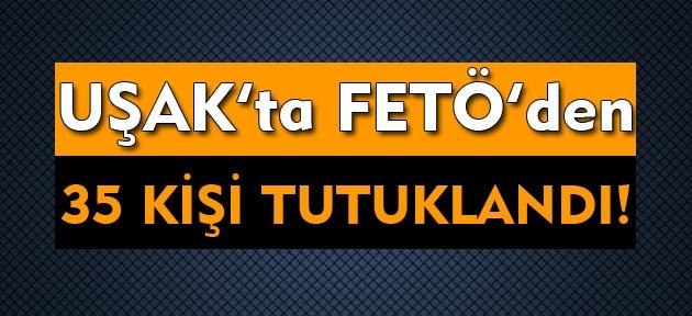 Uşak'ta FETÖ'den 35 kişi tutuklandı!