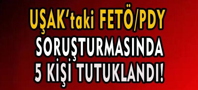 Uşak'ta FETÖ'den 5 kişi tutuklandı!