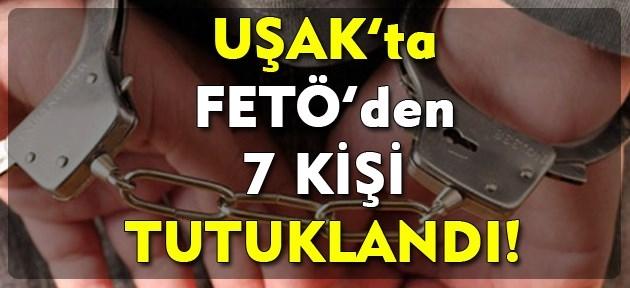 Uşak'ta FETÖ'den 7 kişi tutuklandı!