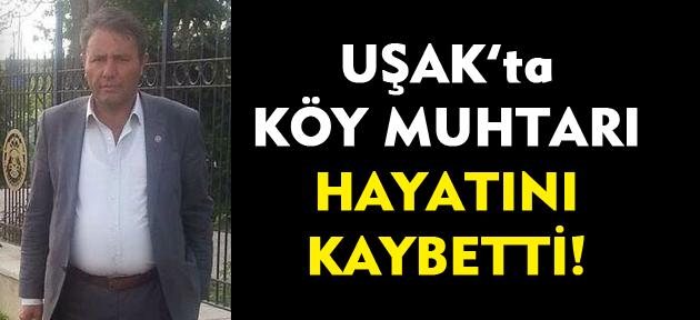 Uşak'ta Gökçedal Köyü Muhtarı hayatını kaybetti!