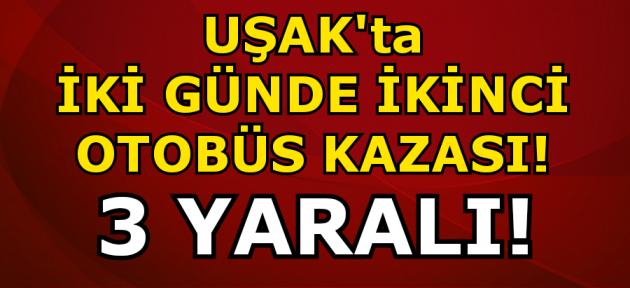 Uşak'ta iki günde ikinci otobüs kazası! 3 yaralı!