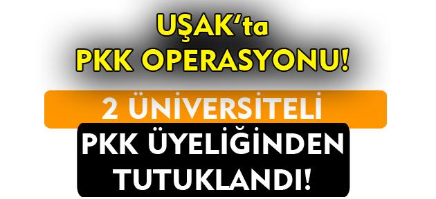 Uşak'ta iki üniversiteli, PKK üyeliğinden tutuklandı!