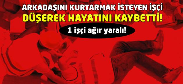 Uşak'ta inşaattan düşen bir işçi öldü, biri ağır yaralı!