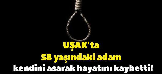 Uşak'ta intihar! 58 yaşındaki adam hayatını kaybetti!