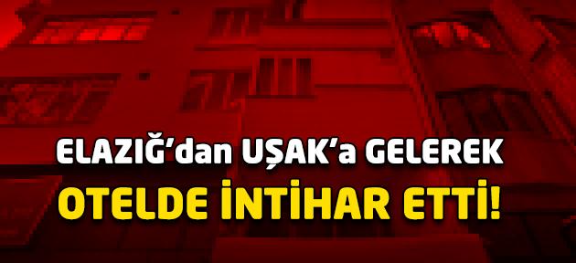 Uşak'ta intihar! Otel odasında kendini öldürdü!