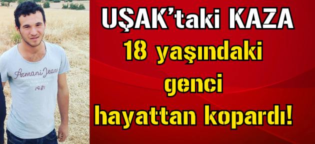 Uşak'ta kaza! 18 yaşında hayatını kaybetti!