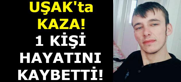Uşak'ta kaza! 1 kişi hayatını kaybetti!