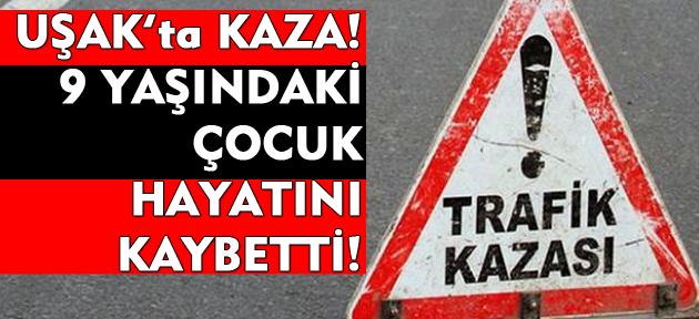 Uşak'ta kaza! Karşıya geçmek isteyen çocuk hayatını kaybetti!