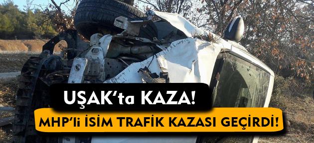 Uşak'ta kaza! MHP'nin geçen dönem milletvekili aday adayı kaza yaptı!