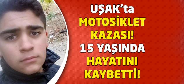 Uşak'ta motosiklet kazası! 15 yaşında hayatını kaybetti!