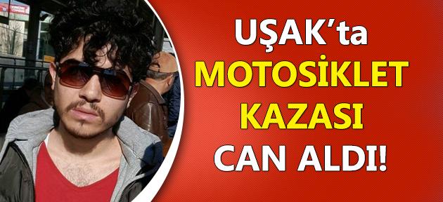 Uşak'ta motosiklet kazası! 1 ölü!