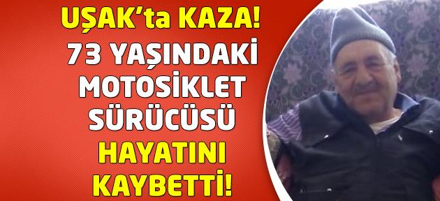 Uşak'ta motosiklet sürücüsü kazada hayatını kaybetti!