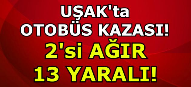 Uşak'ta otobüs kazası: 13 yaralı!