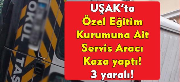 Uşak'ta özel bir kuruma ait servis aracı kaza yaptı! 3 yaralı!