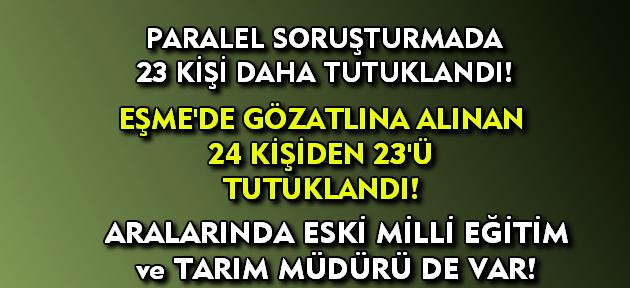 Uşak'ta paralel soruşturmada 23 kişi daha tutuklandı!