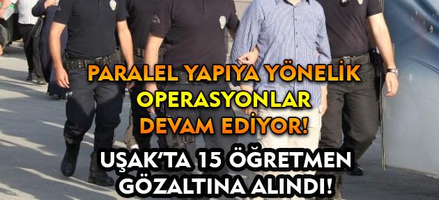Uşak'ta paralel yapıya yönelik soruşturmada 15 öğretmen gözaltına alındı!