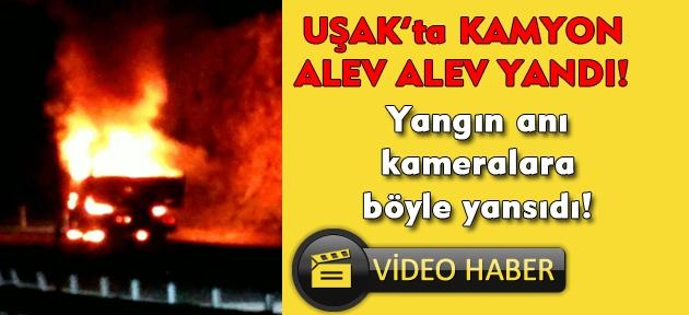 Uşak'ta seyir halindeki kamyon alev alev yandı!