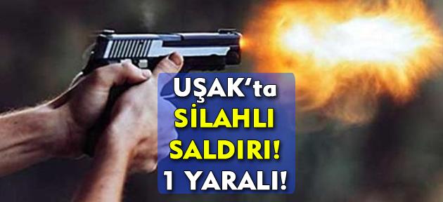 Uşak'ta silahlı saldırı! 1 yaralı!