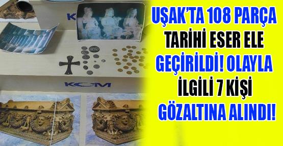 Uşak'ta Tarihi Eser Operasyonu; 7 Gözaltı!