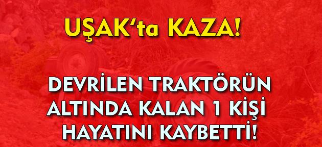 Uşak'ta traktör kazası! 1 kişi hayatını kaybetti!