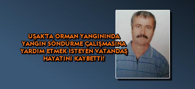 Uşak'ta yangın söndürmeye yardım eden vatandaş hayatını kaybetti!